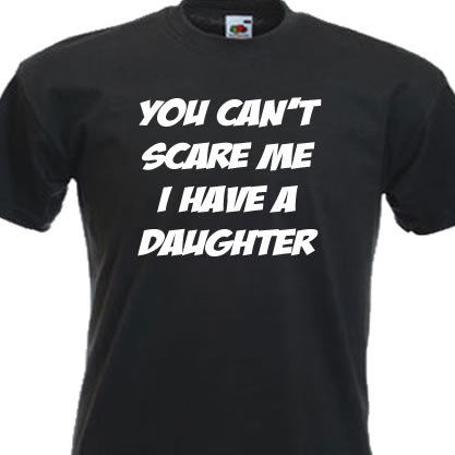 you_can_t_scare_me_i_have_a_daughter
